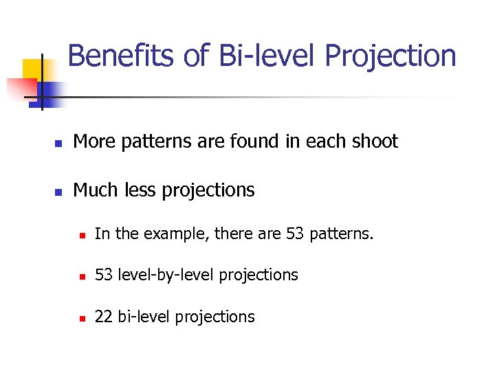 Benefits of Bi-level Projection n More patterns are found in each shoot n Much