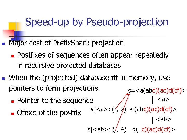 Speed-up by Pseudo-projection n Major cost of Prefix. Span: projection n n Postfixes of