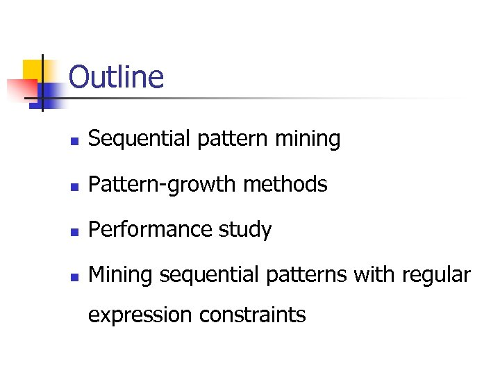 Outline n Sequential pattern mining n Pattern-growth methods n Performance study n Mining sequential