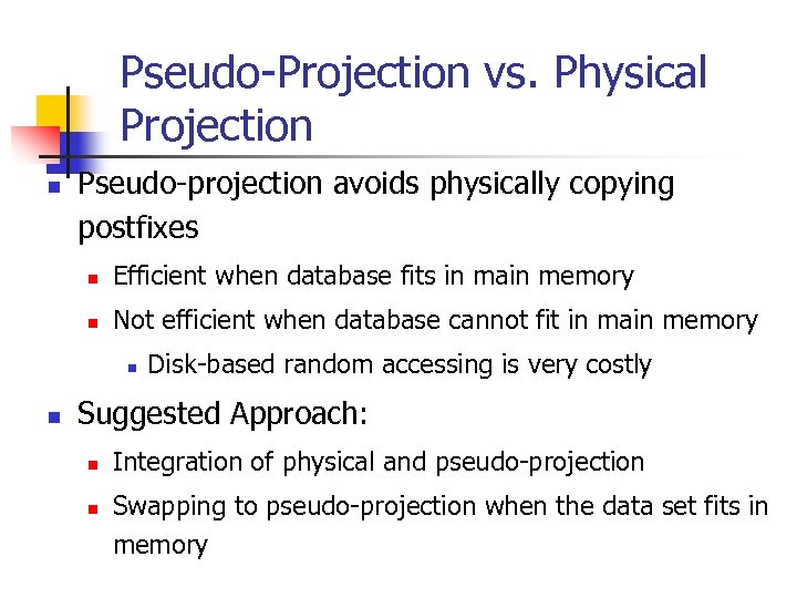 Pseudo-Projection vs. Physical Projection n Pseudo-projection avoids physically copying postfixes n Efficient when database