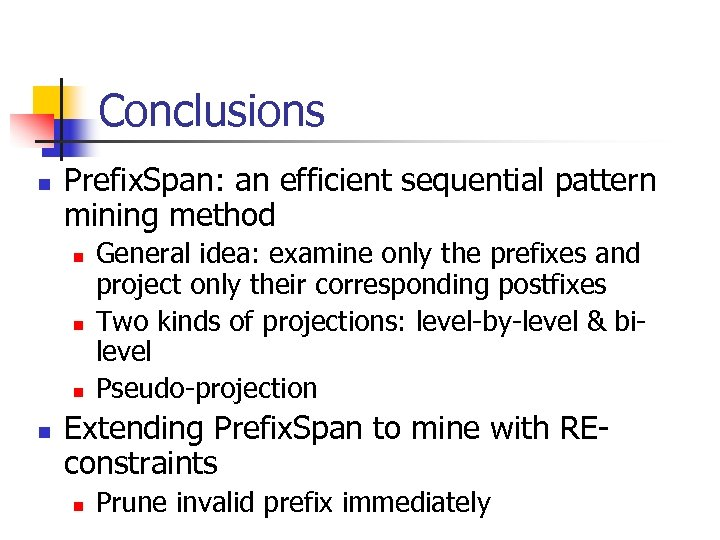 Conclusions n Prefix. Span: an efficient sequential pattern mining method n n General idea: