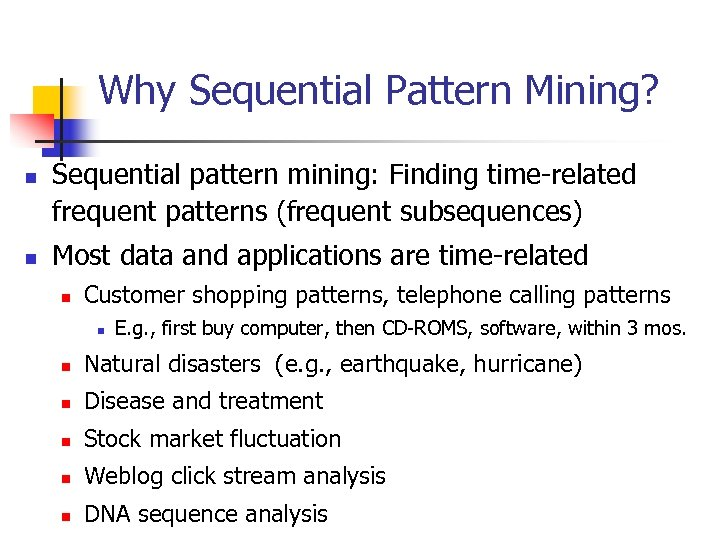 Why Sequential Pattern Mining? n n Sequential pattern mining: Finding time-related frequent patterns (frequent