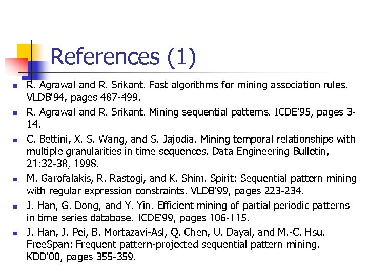 References (1) n n n R. Agrawal and R. Srikant. Fast algorithms for mining