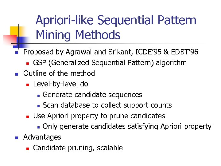 Apriori-like Sequential Pattern Mining Methods n n n Proposed by Agrawal and Srikant, ICDE'