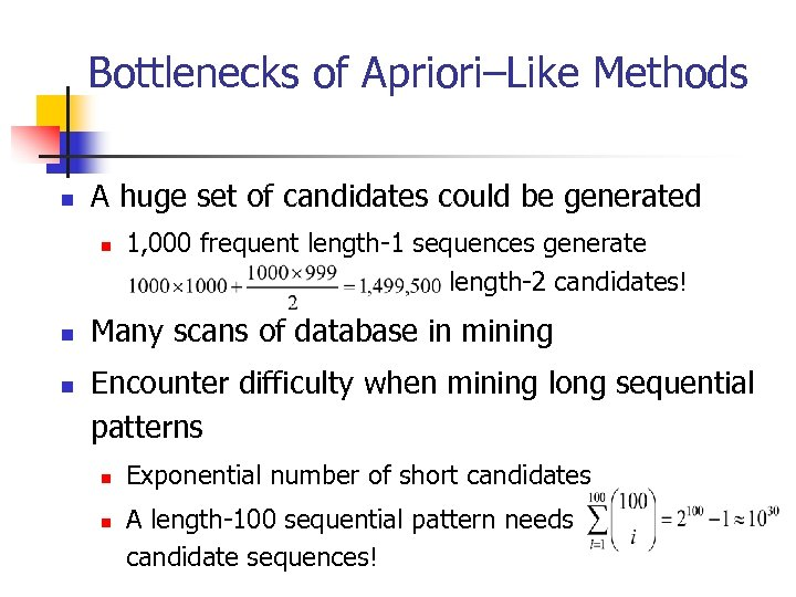 Bottlenecks of Apriori–Like Methods n A huge set of candidates could be generated n