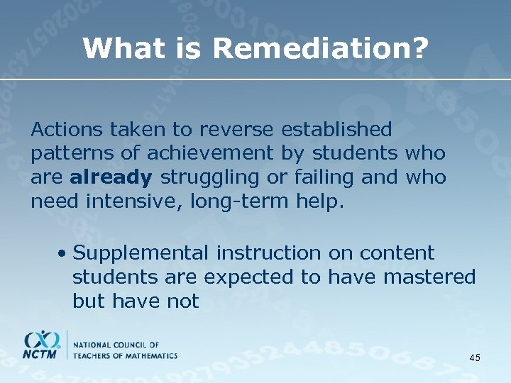 What is Remediation? Actions taken to reverse established patterns of achievement by students who