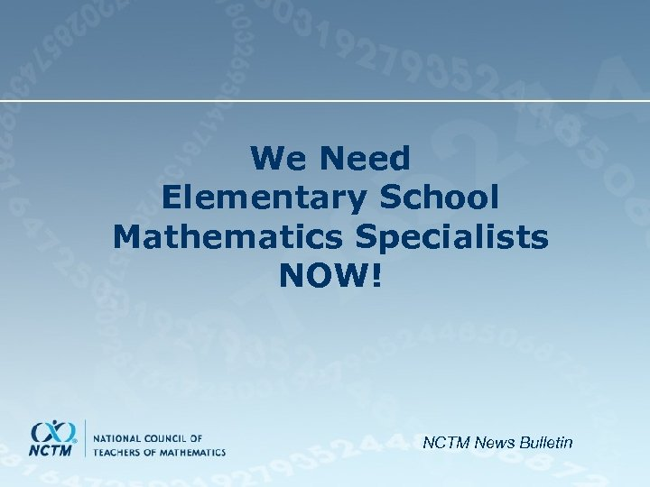 We Need Elementary School Mathematics Specialists NOW! NCTM News Bulletin