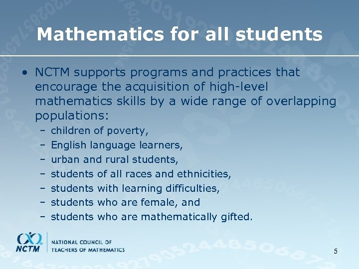 Mathematics for all students • NCTM supports programs and practices that encourage the acquisition