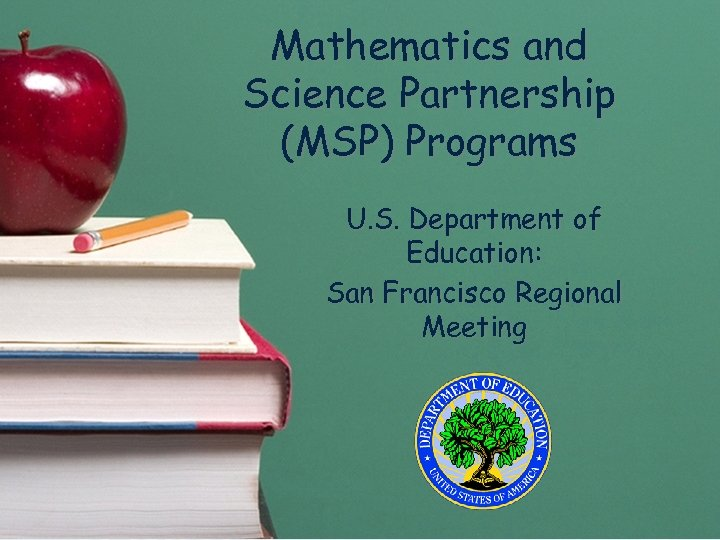 Mathematics and Science Partnership (MSP) Programs U. S. Department of Education: San Francisco Regional