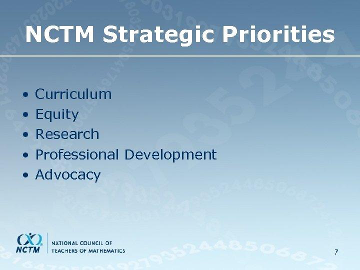 NCTM Strategic Priorities • • • Curriculum Equity Research Professional Development Advocacy 7