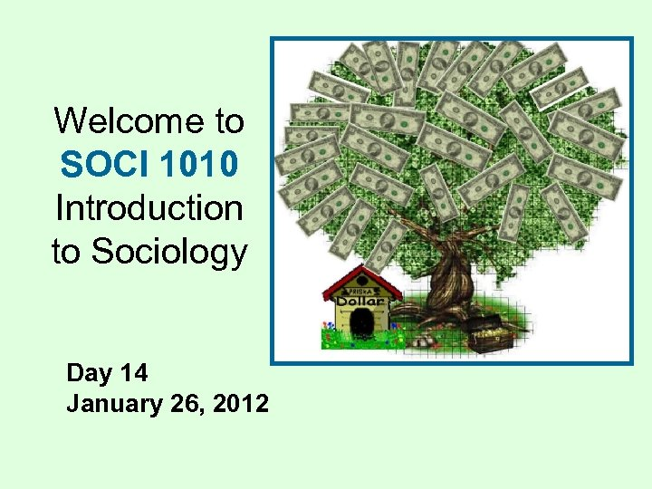 Welcome to SOCI 1010 Introduction to Sociology Day 14 January 26, 2012