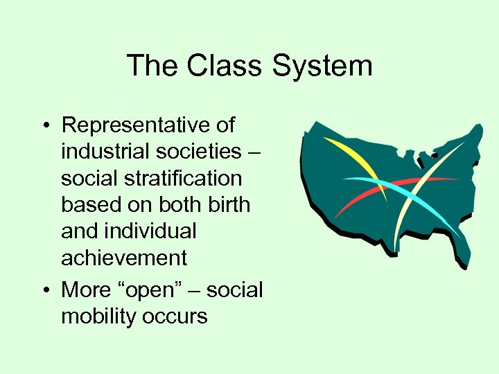 The Class System • Representative of industrial societies – social stratification based on both