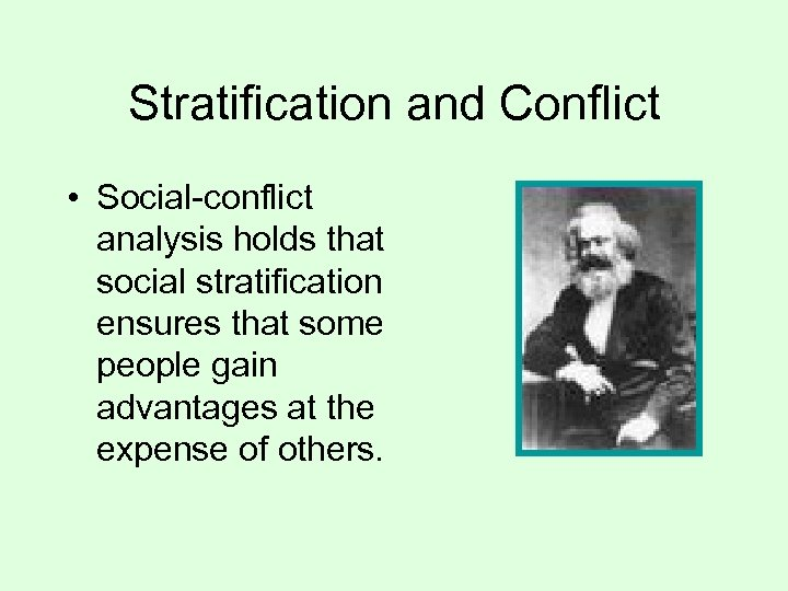 Stratification and Conflict • Social-conflict analysis holds that social stratification ensures that some people