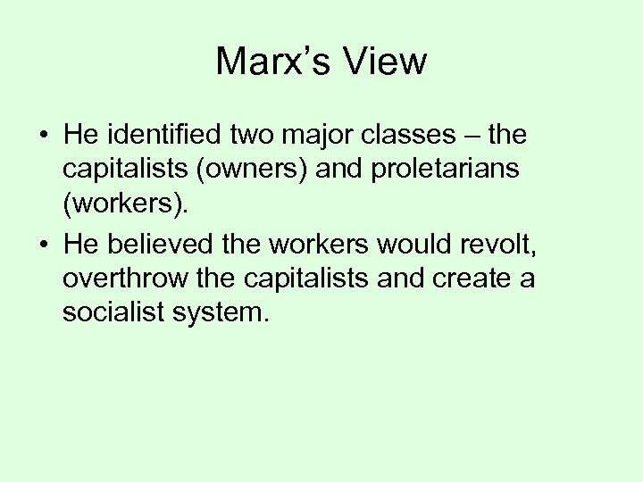 Marx's View • He identified two major classes – the capitalists (owners) and proletarians