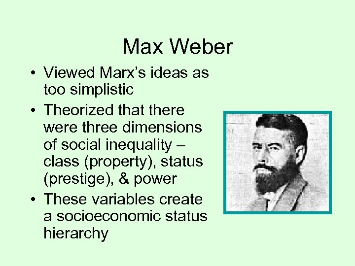 Max Weber • Viewed Marx's ideas as too simplistic • Theorized that there were