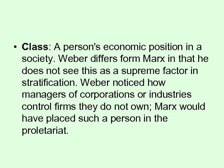 • Class: A person's economic position in a society. Weber differs form Marx
