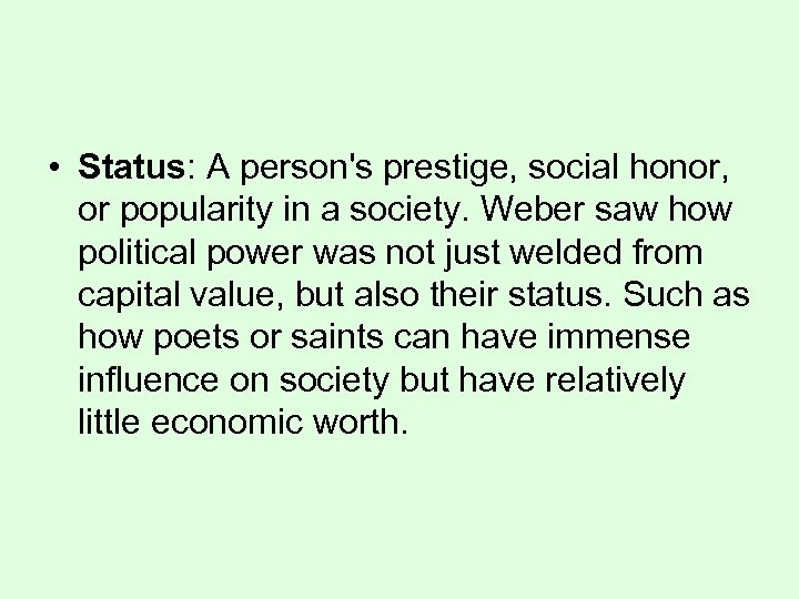 • Status: A person's prestige, social honor, or popularity in a society. Weber