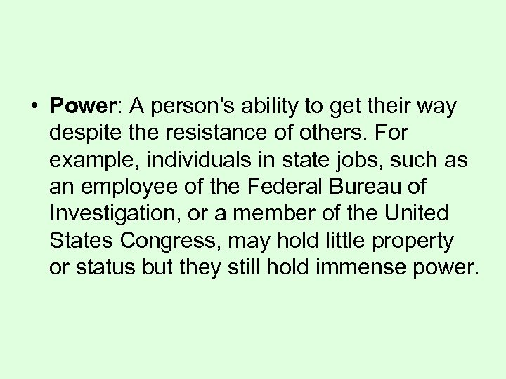 • Power: A person's ability to get their way despite the resistance of