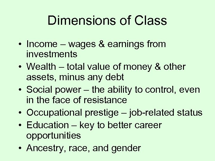 Dimensions of Class • Income – wages & earnings from investments • Wealth –