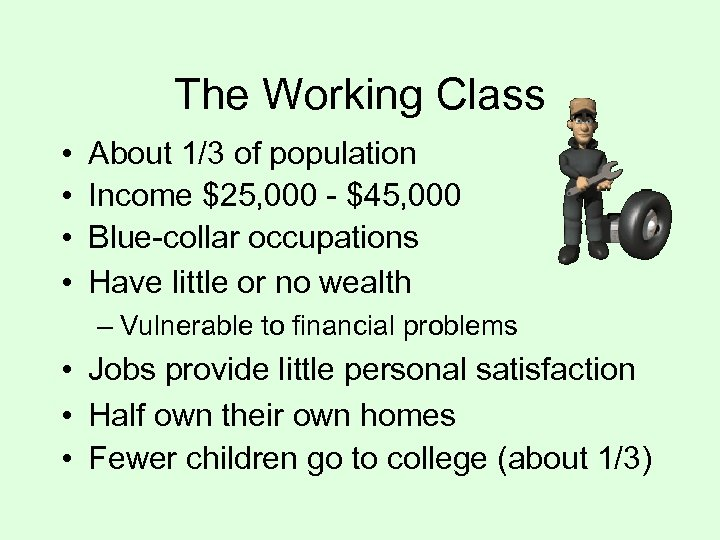 The Working Class • • About 1/3 of population Income $25, 000 - $45,