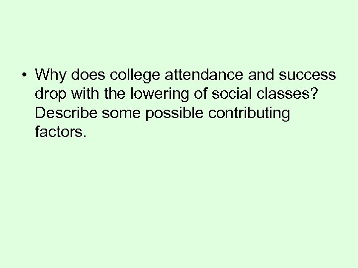 • Why does college attendance and success drop with the lowering of social