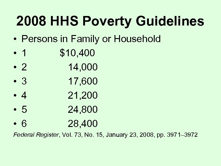 2008 HHS Poverty Guidelines • • Persons in Family or Household 1 $10, 400