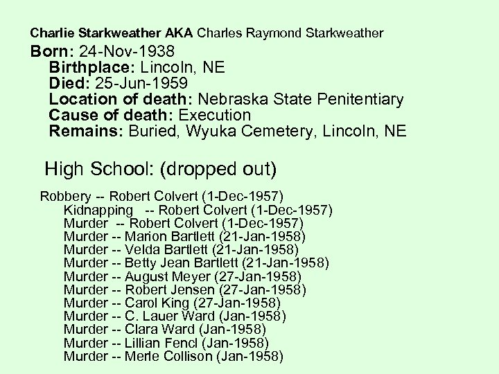 Charlie Starkweather AKA Charles Raymond Starkweather Born: 24 -Nov-1938 Birthplace: Lincoln, NE Died: 25