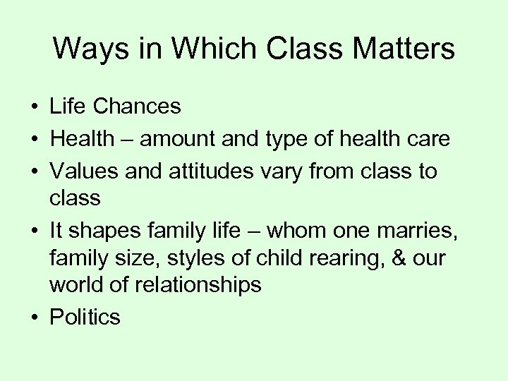 Ways in Which Class Matters • Life Chances • Health – amount and type