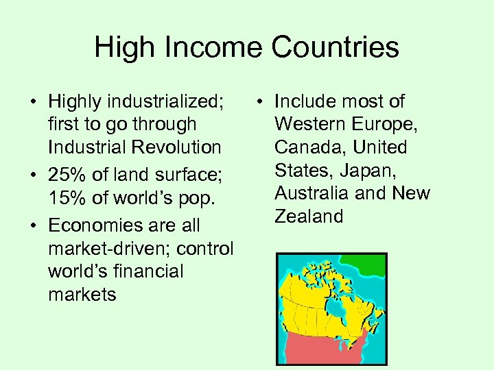 High Income Countries • Highly industrialized; • Include most of first to go through
