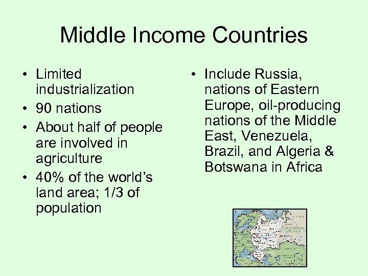 Middle Income Countries • Limited industrialization • 90 nations • About half of people