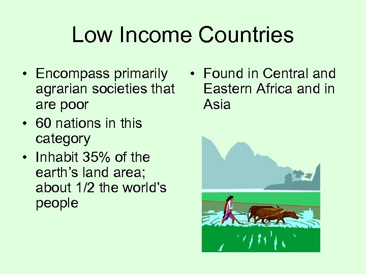 Low Income Countries • Encompass primarily • Found in Central and agrarian societies that