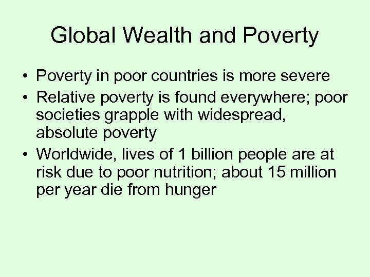 Global Wealth and Poverty • Poverty in poor countries is more severe • Relative