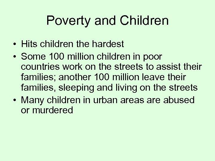 Poverty and Children • Hits children the hardest • Some 100 million children in
