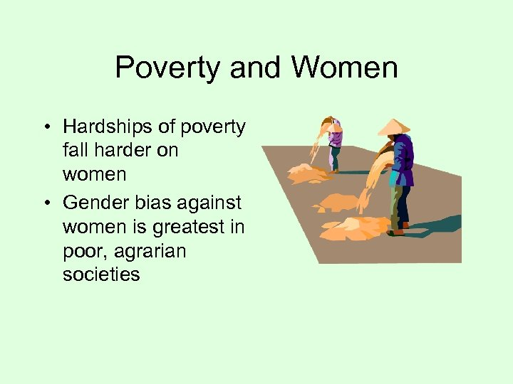 Poverty and Women • Hardships of poverty fall harder on women • Gender bias