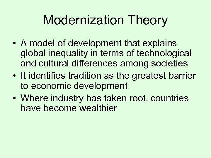 Modernization Theory • A model of development that explains global inequality in terms of