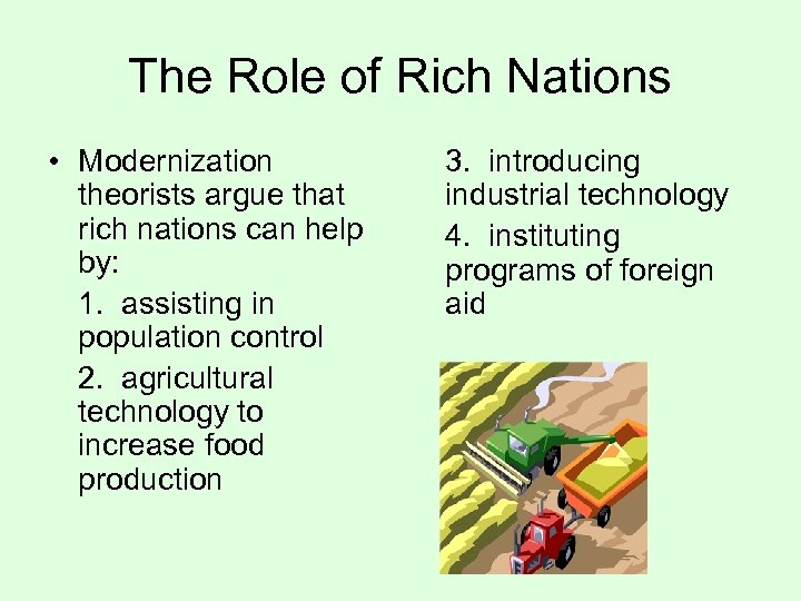 The Role of Rich Nations • Modernization theorists argue that rich nations can help