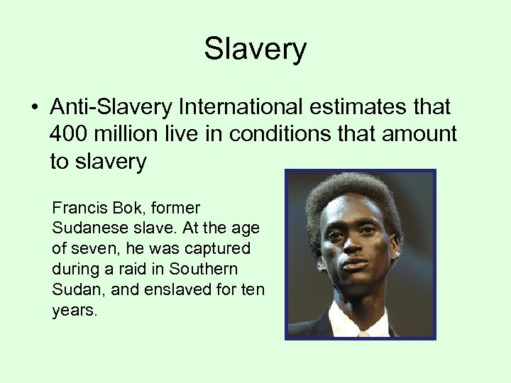 Slavery • Anti-Slavery International estimates that 400 million live in conditions that amount to