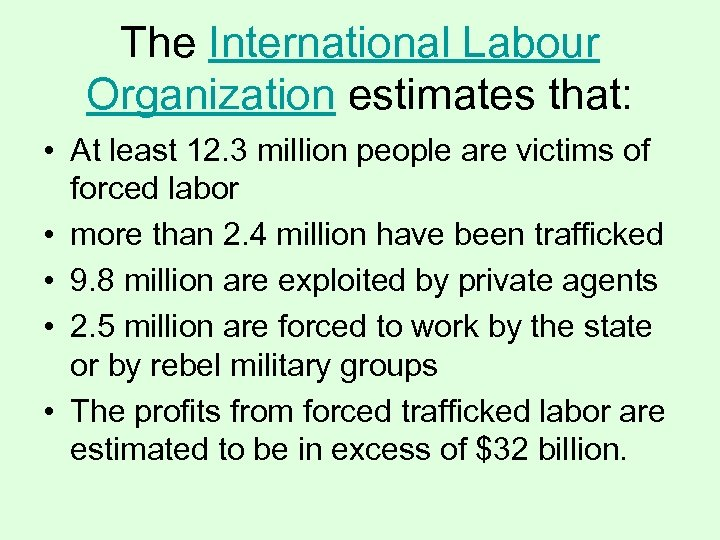 The International Labour Organization estimates that: • At least 12. 3 million people are