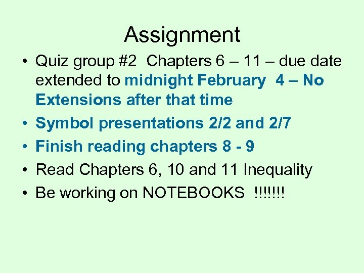 Assignment • Quiz group #2 Chapters 6 – 11 – due date extended to