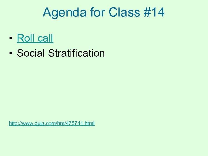 Agenda for Class #14 • Roll call • Social Stratification http: //www. quia. com/hm/475741.