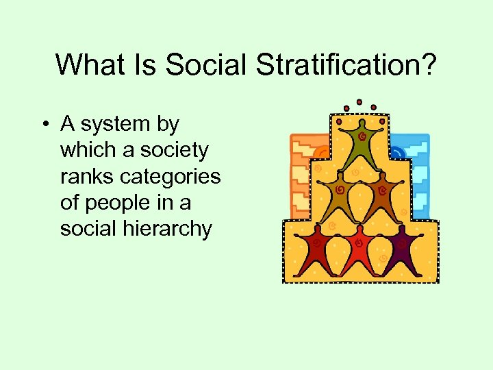 What Is Social Stratification? • A system by which a society ranks categories of
