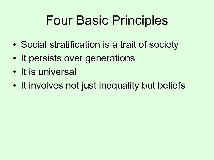 Four Basic Principles • • Social stratification is a trait of society It persists