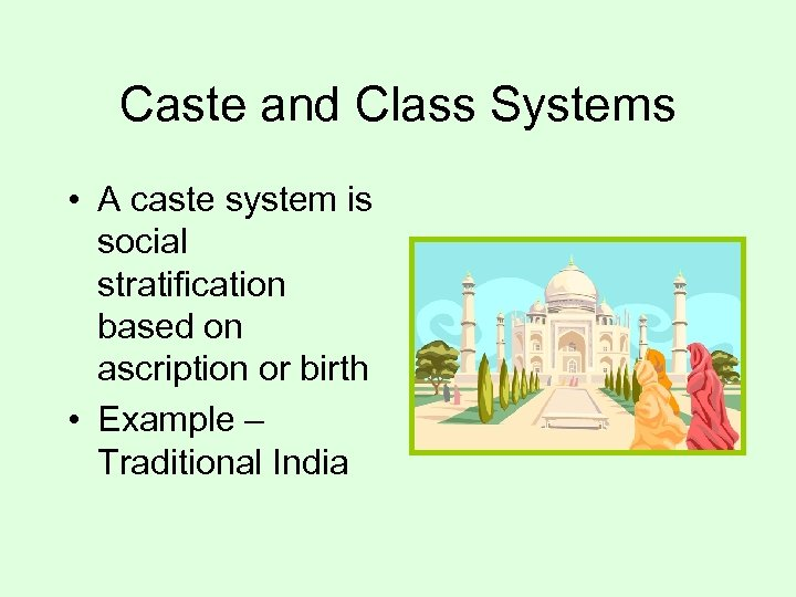Caste and Class Systems • A caste system is social stratification based on ascription