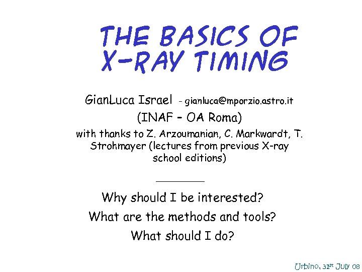 The Basics of X-Ray Timing Gian. Luca Israel - gianluca@mporzio. astro. it (INAF –