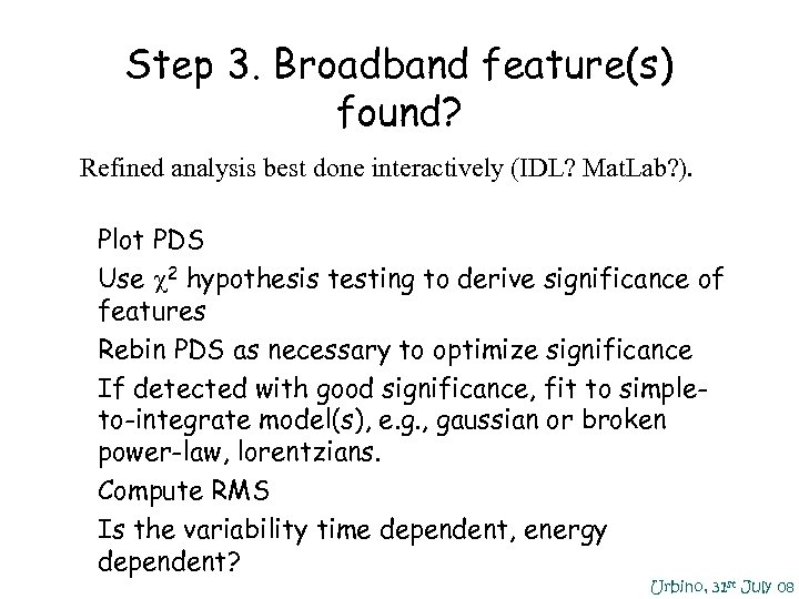 Step 3. Broadband feature(s) found? Refined analysis best done interactively (IDL? Mat. Lab? ).