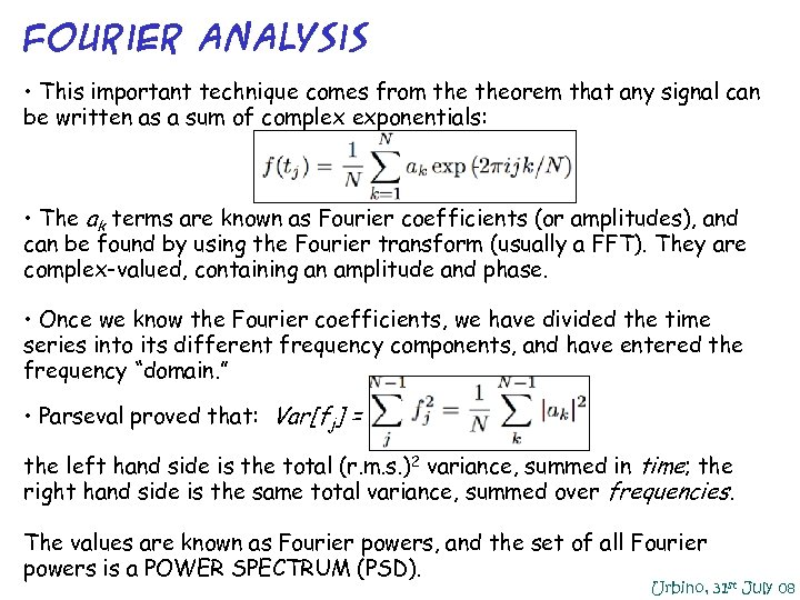 Fourier Analysis • This important technique comes from theorem that any signal can be