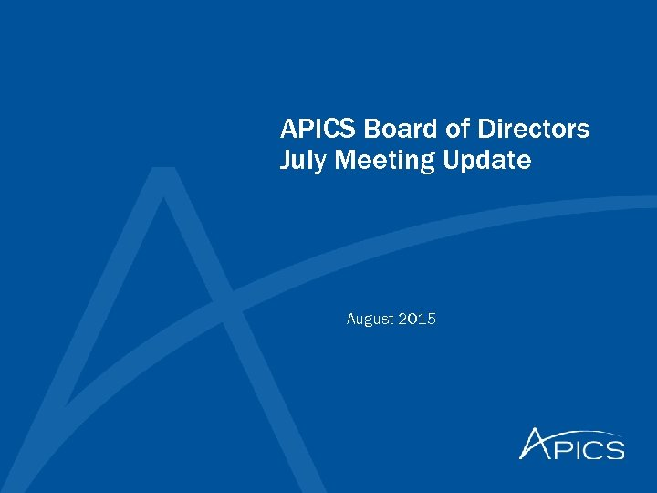 APICS Board of Directors July Meeting Update August 2015