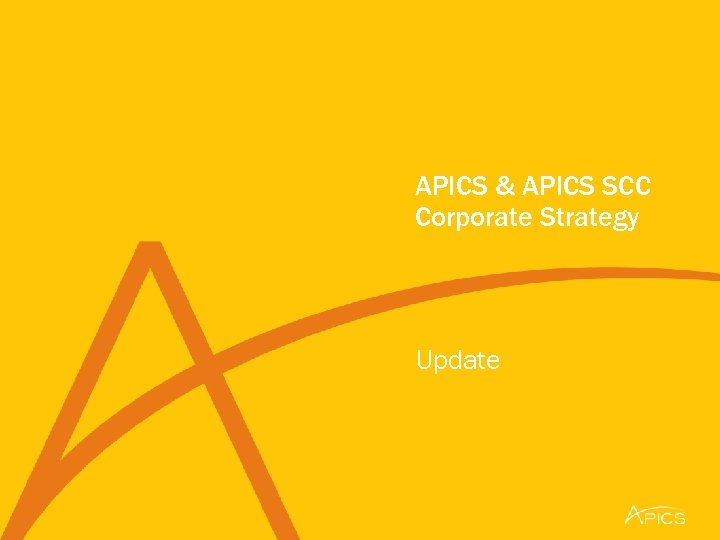 APICS & APICS SCC Corporate Strategy Update