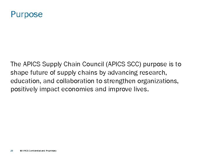 Purpose The APICS Supply Chain Council (APICS SCC) purpose is to shape future of