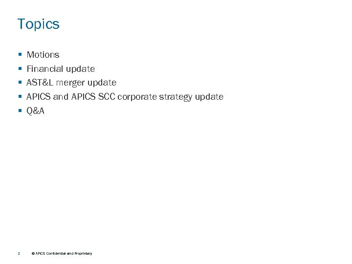 Topics § § § 3 Motions Financial update AST&L merger update APICS and APICS